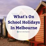Fun School Holiday Activities in Melbourne – April 2020
